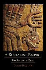 A Socialist Empire : The Incas of Peru by Louis Baudin (2011, Paperback)