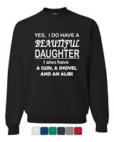 I Do Have A Beautiful Daughter Crew Neck Sweatshirt Funny Dad Father