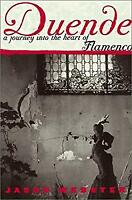 Duende : A Journey into the Heart of Flamenco by Webster, Jason