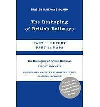 The Reshaping of British Railways: Part 1: Report & Part 2: Maps by British...