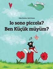 Io Sono Piccola? Ben Küçük Müyüm? by Philipp Winterberg (2014, Paperback,...