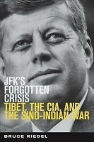 JFK's Forgotten Crisis : Tibet, the CIA, and the Sino-Indian War, Paperback b...