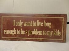I Only Want To Live Long Enough To Be A Problem To My Kids Metal Sign (Used/EUC)