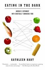 Eating in the Dark: Americas Experiment with Genetically Engineered Food by Ka