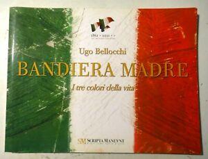 UGO BELLOCCHI - BANDIERA MADRE I TRE COLORI DELL VITA - 1861-2011