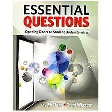 Essential Questions : Opening Doors to Student Understanding by Grant Wiggins...
