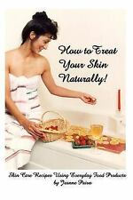 How to Treat Your Skin Naturally! by Jeanne Paiva (2007, Paperback)