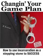 Changin' Your Game Plan : How to Use Incarceration As a Stepping Stone to...