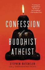 Confession of a Buddhist Atheist by Stephen Batchelor (2011, Paperback)