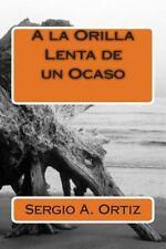 A la Orilla Lenta de un Ocaso by Sergio A. Ortiz (2014, Paperback)