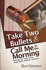 Take Two Bullets and Call Me in the Morning: Stories of true crime from North Ce