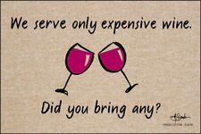 """High Cotton """"We Serve Only Expensive Wine. Did You Bring Any?"""" Door Mat"""
