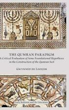 The Qumran Paradigm : A Critical Evaluation of Some Foundational Hypotheses...