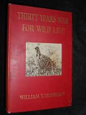 Thirty Years War for Wild Life - William T Hornaday - 1931 - Hunting, Nature Con