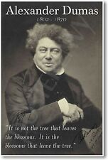 "Alexander Dumas - ""It Is Not The Tree That Leaves..."" - NEW French Writer POSTER"