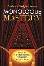 Monologue Mastery : How to Find and Perform the Perfect Monologue by Prudence...