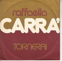 45TRS VINYL 7''/ ITALIAN SP RAFAELLA CARRA / TORNERAI