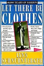 Let There Be Clothes: 40,000 Years of Fashion, Schnurnberger, Lynn, Acceptable B