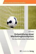 Entwicklung einer Marketingkonzeption: Für eine 4-Feld-Indoor-Fußball-Halle (Ger
