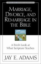 Marriage, Divorce, and Remarriage in the Bible : A Fresh Look at What...