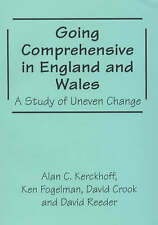 Going Comprehensive in England and Wales: A Study of Uneven Change (Woburn Educ