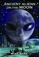 ANCIENT ALIENS ON THE MOON - BARA, MIKE - NEW PAPERBACK BOOK