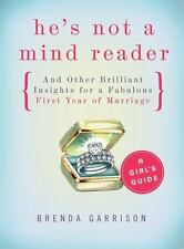 He's not a Mind Reader and Other Brilliant Insights for a Fabulous First Year of