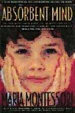 NEW The Absorbent Mind by Maria Montessori