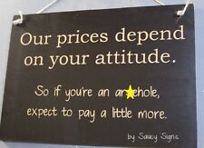 Our Prices Your Attitude Naughty Pub Shop Bar Office Shed Store Retail Sign