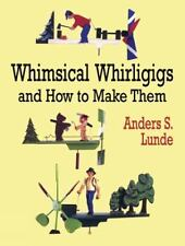 Whimsical Whirligigs and How to Make Them [Dover Woodworking]