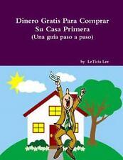 Dinero Gratis para Comprar Su Casa Primera (una Guia Paso a Paso) by LeTicia...