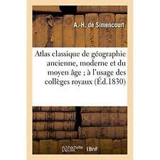 Atlas Classique de Geographie Ancienne, Moderne Et Du Moyen Age A L'Usage Des...