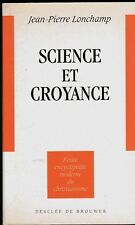 SCIENCE ET CROYANCE   JP LONCHAMP  ENCYCLOPEDIE MODERNE DU CHRISTIANISME