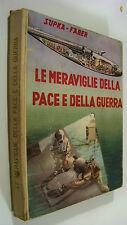 LE MERAVIGLIE DELLA PACE E DELLA GUERRA Supka Faber Editrice Genio 1941 accettab