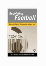 Regulating Football : Commodification, Consumption& the Law by Steven Greenfield