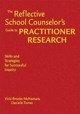 The Reflective School Counselor's Guide to Practitioner Research : Skills and...