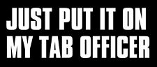 "7"" just put it on my tab officer bumper sticker decal"
