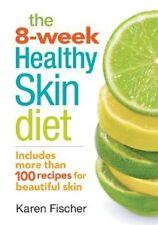 8 Week Healthy Skin Diet Karen Fischer - Unlocks Secrets of Beautiful Skin - NEW