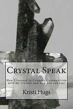 Crystal Speak: How I learned to Connect/Communicate with my crystals and how you