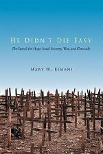 He Didn't Die Easy : The Search for Hope amid Poverty, War, and Genocide by...