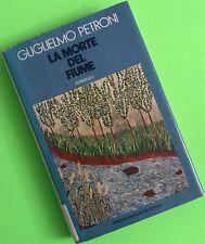 LA MORTE DEL FIUME NARRATIVA ITALIANA GUGLIELMO PETRONI MONDADORI 1974