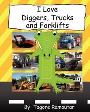 I Love Diggers, Trucks and Forklifts by Tagore Ramoutar (2011, Paperback)