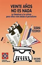 Veinte Aqos no es Nada : La Literatura y la Cultura para Ninos Vista desde el...