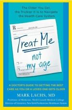 Treat Me, Not My Age: A Doctor's Guide to Getting the Best Care as You or a