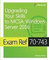 Exam Ref 70-743 Upgrading Your Skills to MCSA: Windows Server 2016 Charles Pluta