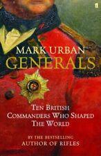 Generals: Ten British Commanders Who Shaped the World by Urban, Mark Hardback