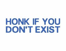"""HONK IF YOU DON'T EXIST VINYL DECAL ICE BLUE 2.5"""" X 9"""" JDM FUNNY / MANY COLORS"""
