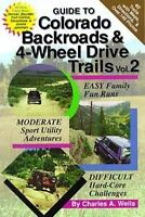 Guide to Colorado Backroads & 4-Wheel Drive Trails, Vol. 2 , Wells, Charles A.