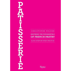 Felder, Christophe - Patisserie: Mastering the Fundamentals of French Pastry ...