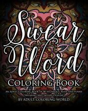 Swear Word Coloring Book : An Adult Coloring Book of 40 Hilarious, Rude and F...